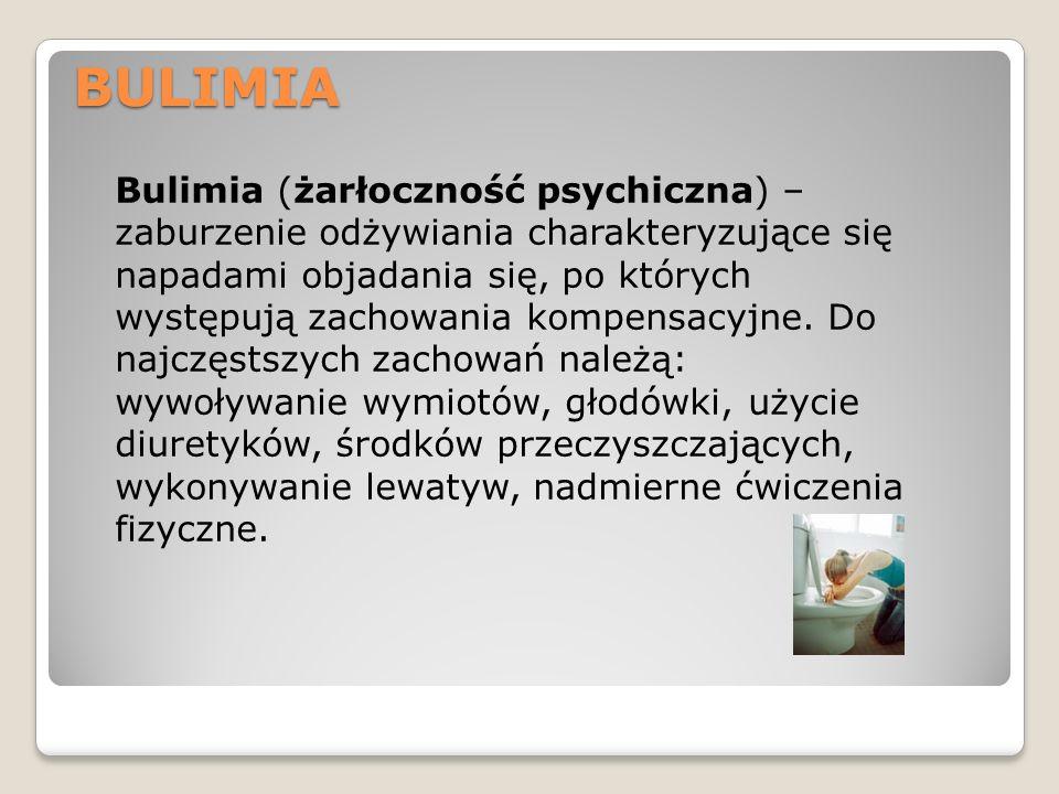 BULIMIA Bulimia (żarłoczność psychiczna) – zaburzenie odżywiania charakteryzujące się napadami objadania się, po których występują zachowania kompensa