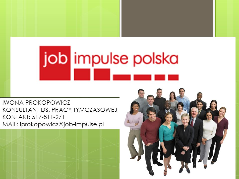 IWONA PROKOPOWICZ KONSULTANT DS. PRACY TYMCZASOWEJ KONTAKT: 517-811-271 MAIL: iprokopowicz@job-impulse.pl