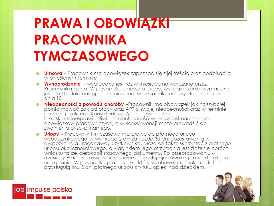 PRAWA I OBOWIĄZKI PRACOWNIKA TYMCZASOWEGO Umowa – Pracownik ma obowiązek zapoznać się z jej treścią oraz podpisać ją w określonym terminie Wynagrodzen