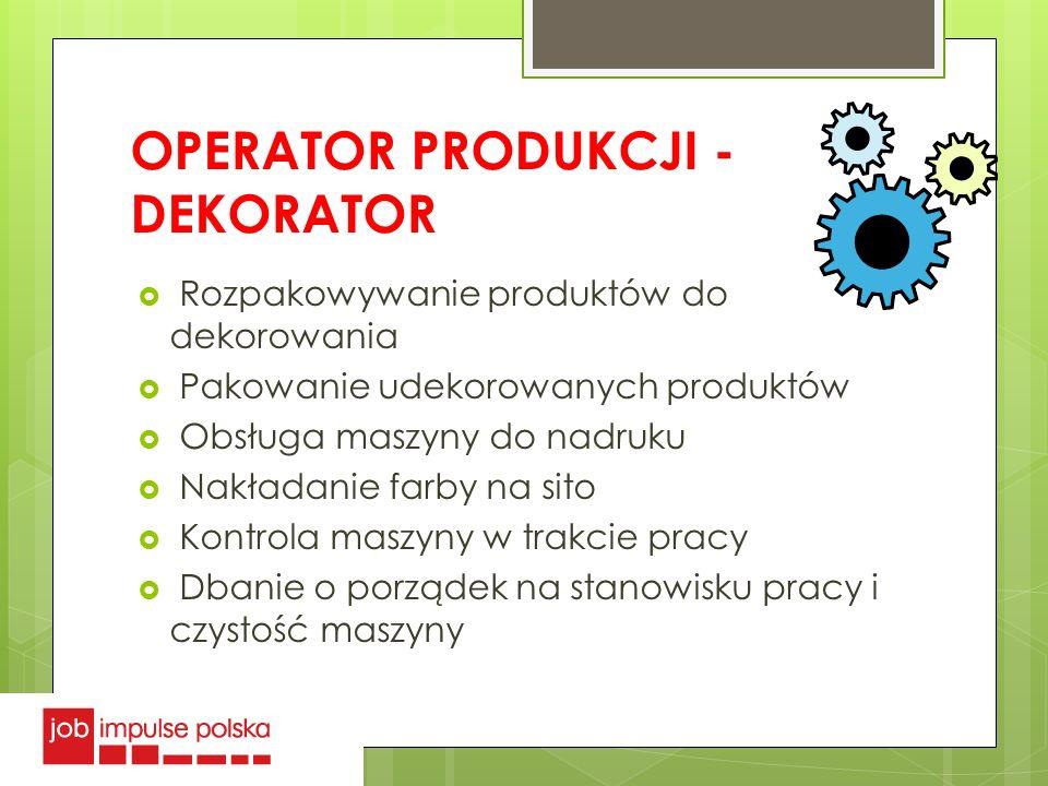 OPERATOR PRODUKCJI - DEKORATOR Rozpakowywanie produktów do dekorowania Pakowanie udekorowanych produktów Obsługa maszyny do nadruku Nakładanie farby n