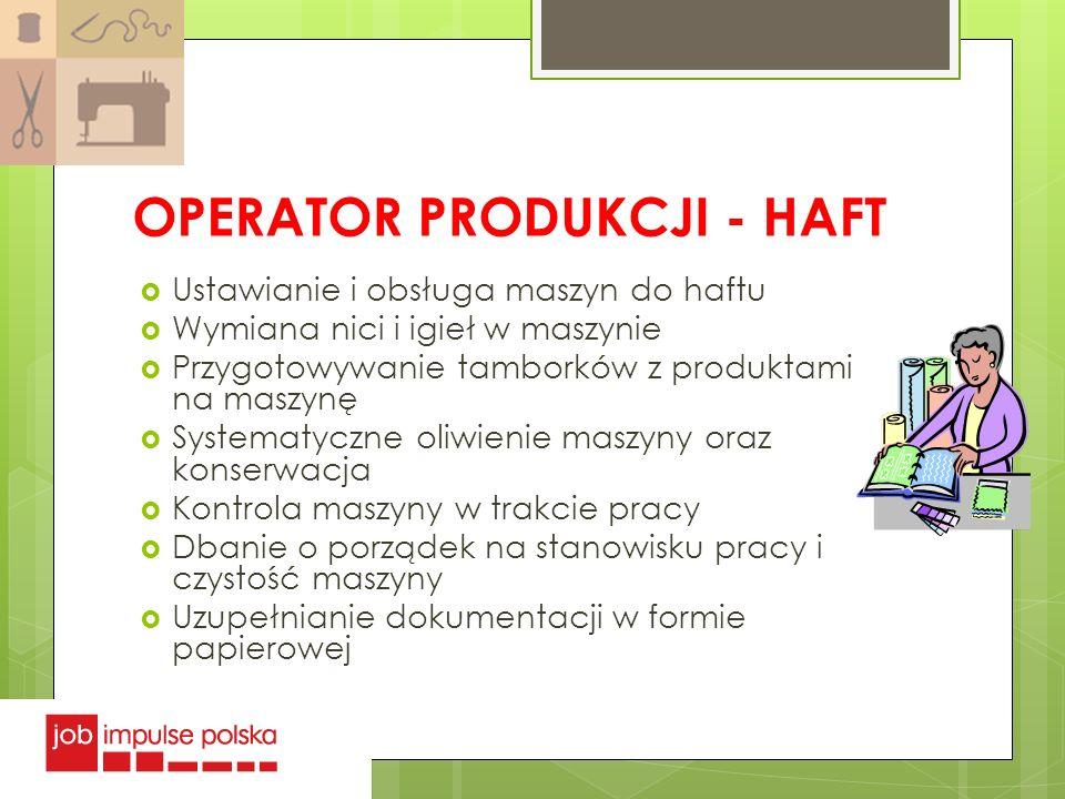 OPERATOR PRODUKCJI - HAFT Ustawianie i obsługa maszyn do haftu Wymiana nici i igieł w maszynie Przygotowywanie tamborków z produktami na maszynę Syste