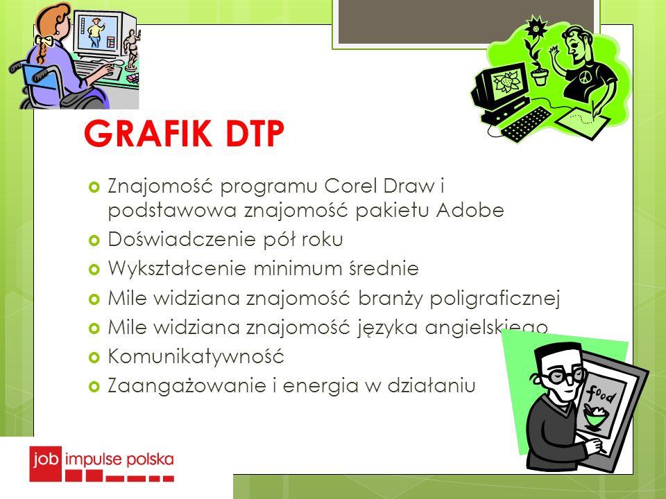 GRAFIK DTP Znajomość programu Corel Draw i podstawowa znajomość pakietu Adobe Doświadczenie pół roku Wykształcenie minimum średnie Mile widziana znajo