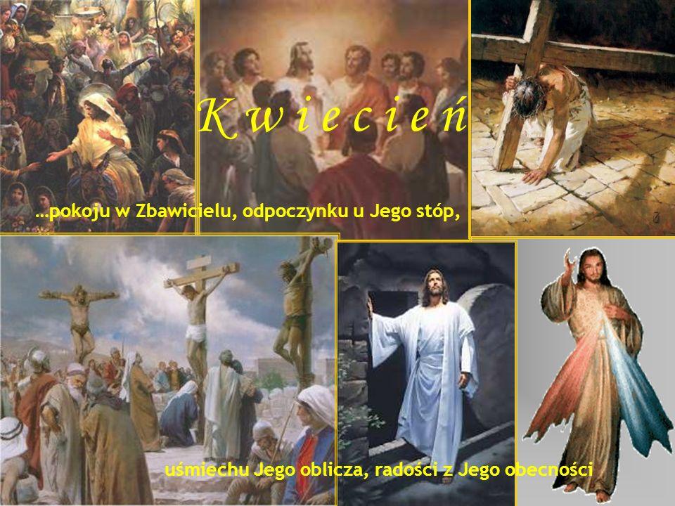 K w i e c i e ń …pokoju w Zbawicielu, odpoczynku u Jego stóp, uśmiechu Jego oblicza, radości z Jego obecności