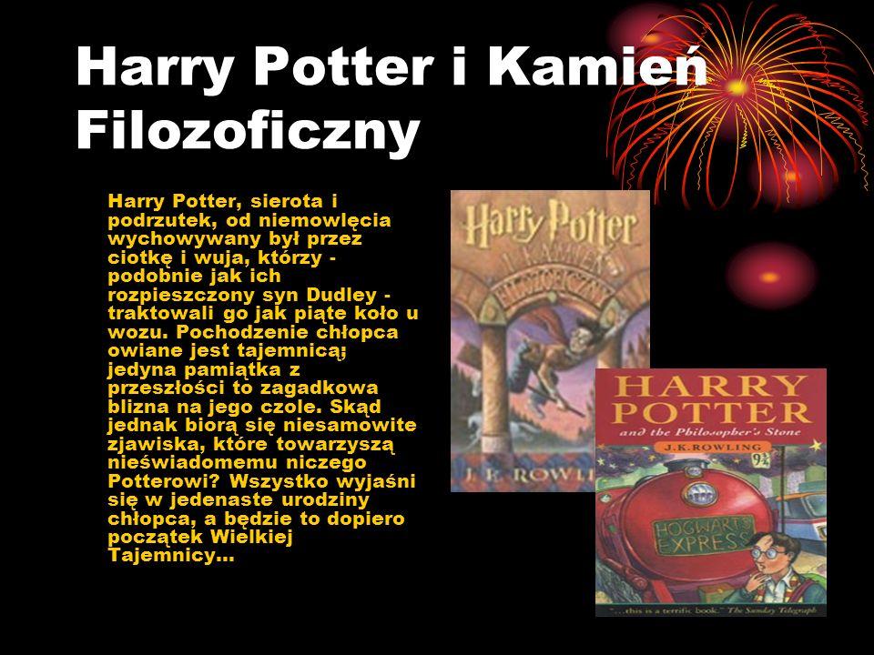 Harry Potter i Kamień Filozoficzny Harry Potter, sierota i podrzutek, od niemowlęcia wychowywany był przez ciotkę i wuja, którzy - podobnie jak ich rozpieszczony syn Dudley - traktowali go jak piąte koło u wozu.