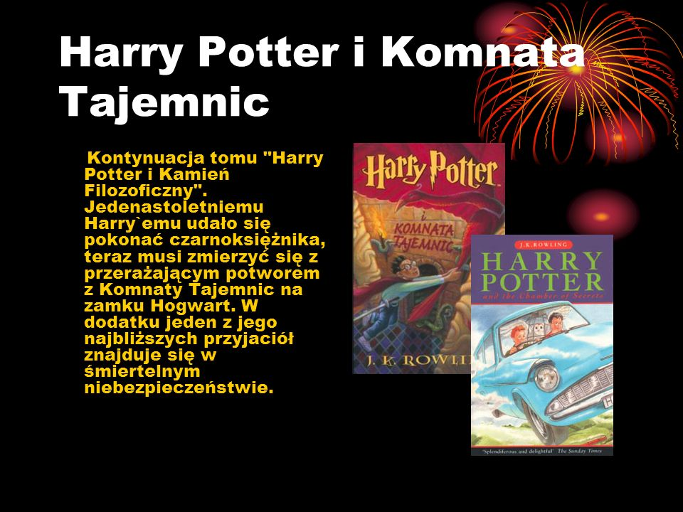 Harry Potter i Komnata Tajemnic Kontynuacja tomu Harry Potter i Kamień Filozoficzny .