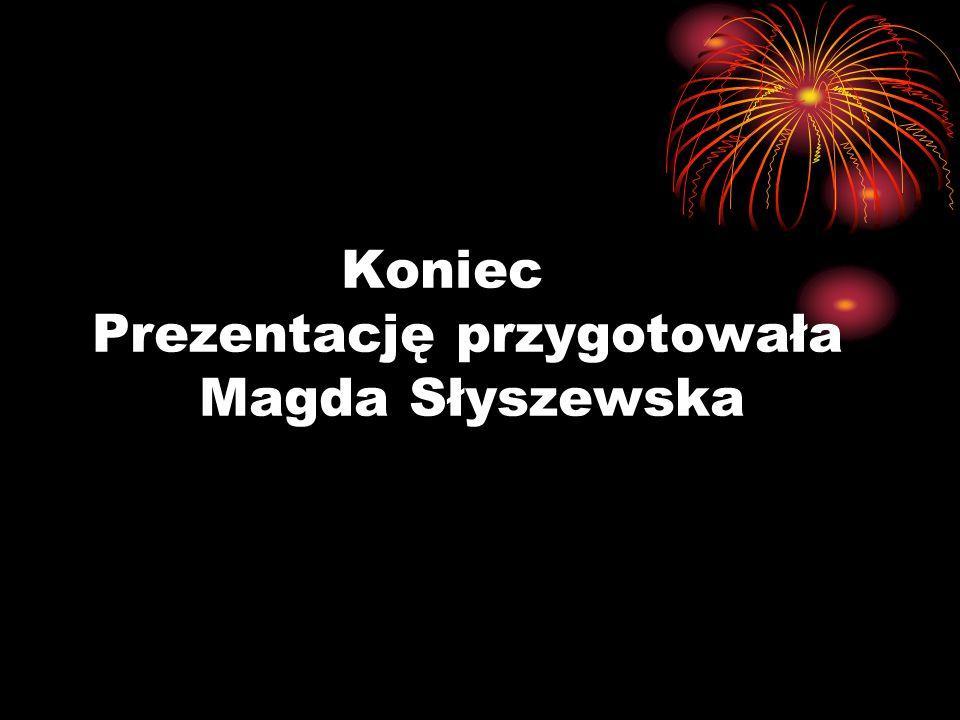 Koniec Prezentację przygotowała Magda Słyszewska