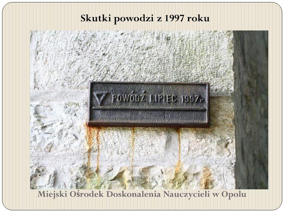 Miejski O ś rodek Doskonalenia Nauczycieli w Opolu Skutki powodzi z 1997 roku