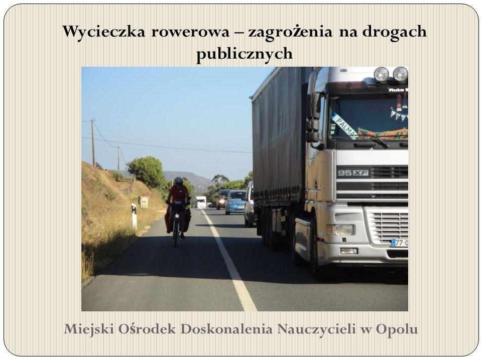 Miejski O ś rodek Doskonalenia Nauczycieli w Opolu Wycieczka rowerowa – zagro ż enia na drogach publicznych