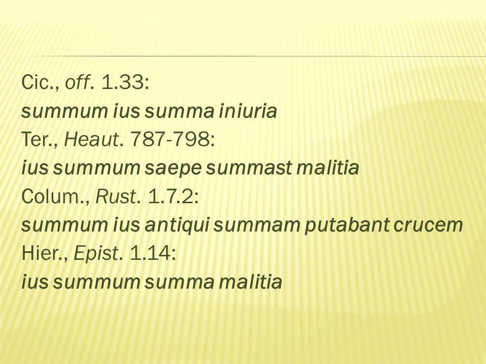 Cic., off. 1.33: summum ius summa iniuria Ter., Heaut.