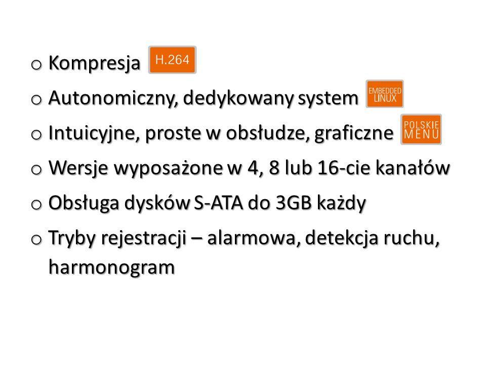 o Kompresja o Autonomiczny, dedykowany system o Intuicyjne, proste w obsłudze, graficzne o Wersje wyposażone w 4, 8 lub 16-cie kanałów o Obsługa dyskó