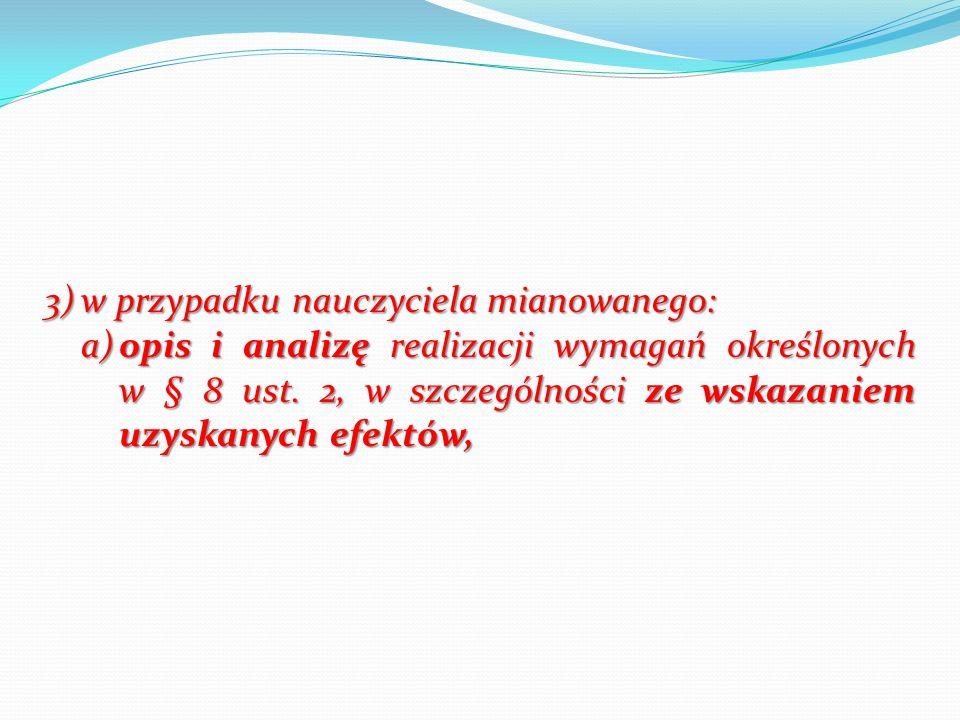 3)w przypadku nauczyciela mianowanego: a)opis i analizę realizacji wymagań określonych w § 8 ust. 2, w szczególności ze wskazaniem uzyskanych efektów,