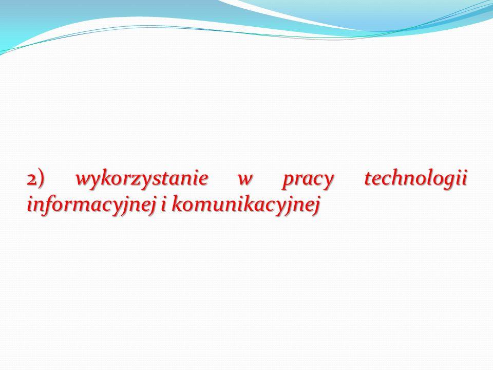 2) wykorzystanie w pracy technologii informacyjnej i komunikacyjnej 2) wykorzystanie w pracy technologii informacyjnej i komunikacyjnej