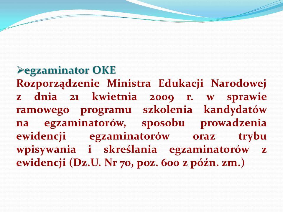 egzaminator OKE egzaminator OKE Rozporządzenie Ministra Edukacji Narodowej z dnia 21 kwietnia 2009 r. w sprawie ramowego programu szkolenia kandydatów