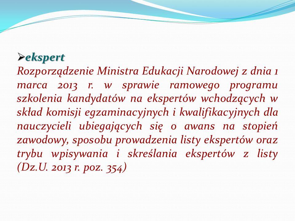 ekspert ekspert Rozporządzenie Ministra Edukacji Narodowej z dnia 1 marca 2013 r. w sprawie ramowego programu szkolenia kandydatów na ekspertów wchodz