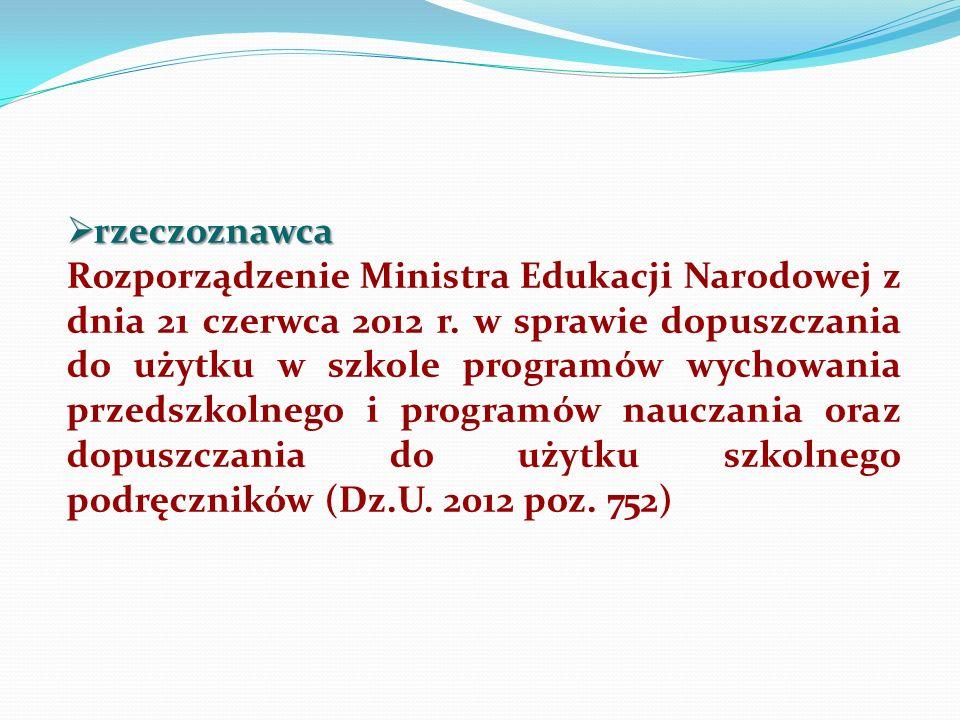 rzeczoznawca rzeczoznawca Rozporządzenie Ministra Edukacji Narodowej z dnia 21 czerwca 2012 r. w sprawie dopuszczania do użytku w szkole programów wyc