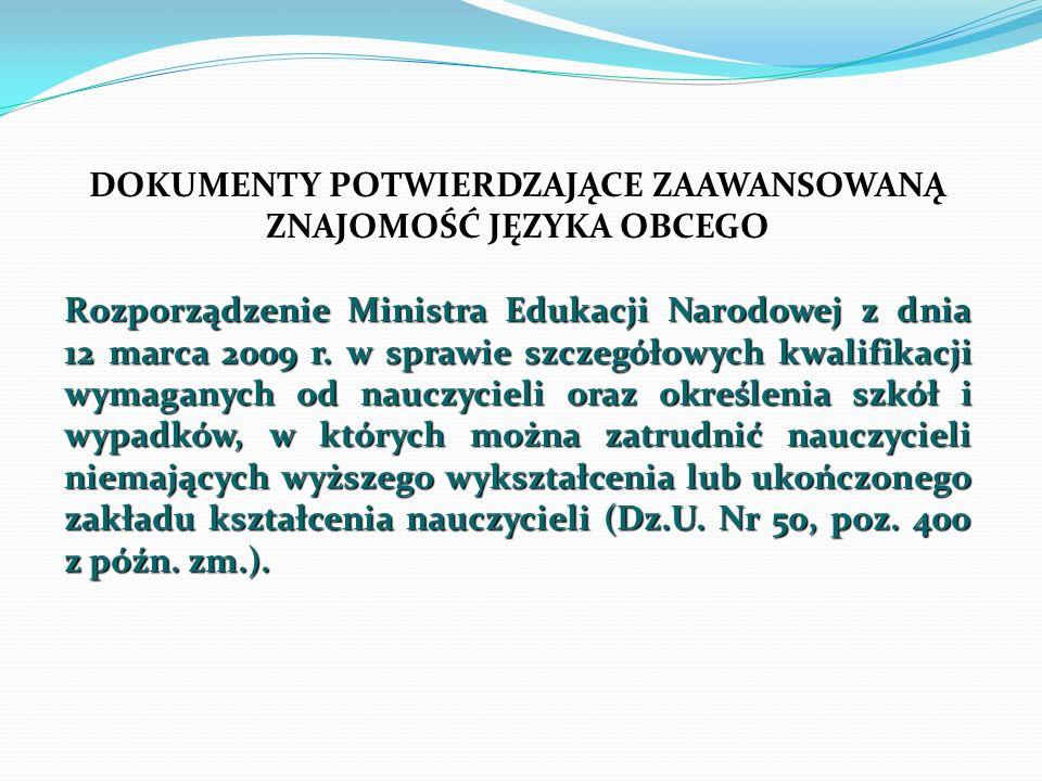 DOKUMENTY POTWIERDZAJĄCE ZAAWANSOWANĄ ZNAJOMOŚĆ JĘZYKA OBCEGO Rozporządzenie Ministra Edukacji Narodowej z dnia 12 marca 2009 r. w sprawie szczegółowy
