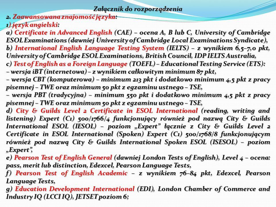 Załącznik do rozporządzenia 2. Zaawansowana znajomość języka: 1) język angielski: a) Certificate in Advanced English (CAE) – ocena A, B lub C, Univers