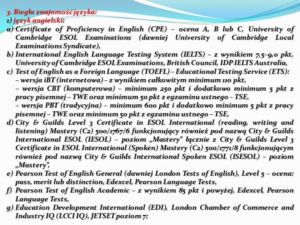 3. Biegła znajomość języka: 1) język angielski: a)Certificate of Proficiency in English (CPE) – ocena A, B lub C, University of Cambridge ESOL Examina