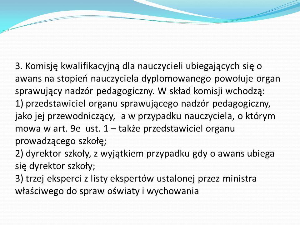 3. Komisję kwalifikacyjną dla nauczycieli ubiegających się o awans na stopień nauczyciela dyplomowanego powołuje organ sprawujący nadzór pedagogiczny.