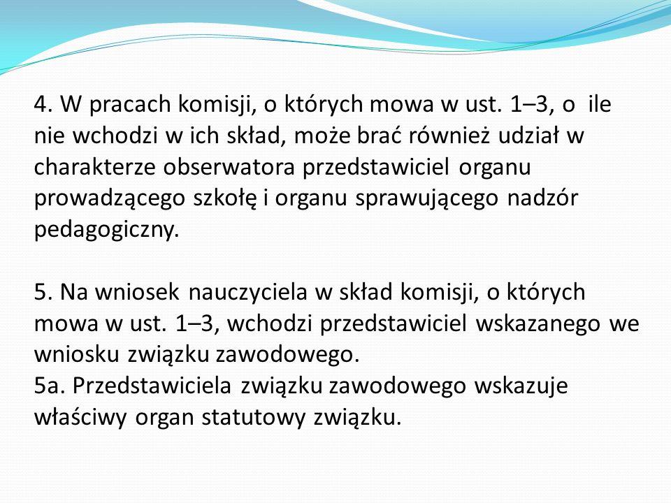 4. W pracach komisji, o których mowa w ust. 1–3, o ile nie wchodzi w ich skład, może brać również udział w charakterze obserwatora przedstawiciel orga