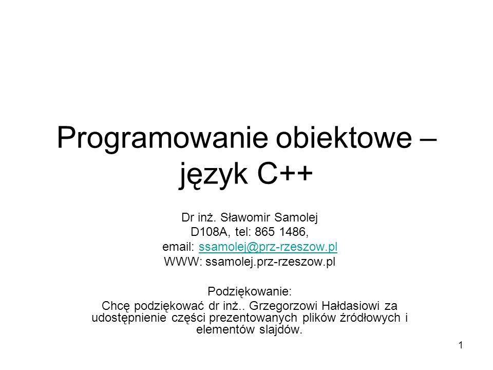 1 Programowanie obiektowe – język C++ Dr inż. Sławomir Samolej D108A, tel: 865 1486, email: ssamolej@prz-rzeszow.plssamolej@prz-rzeszow.pl WWW: ssamol