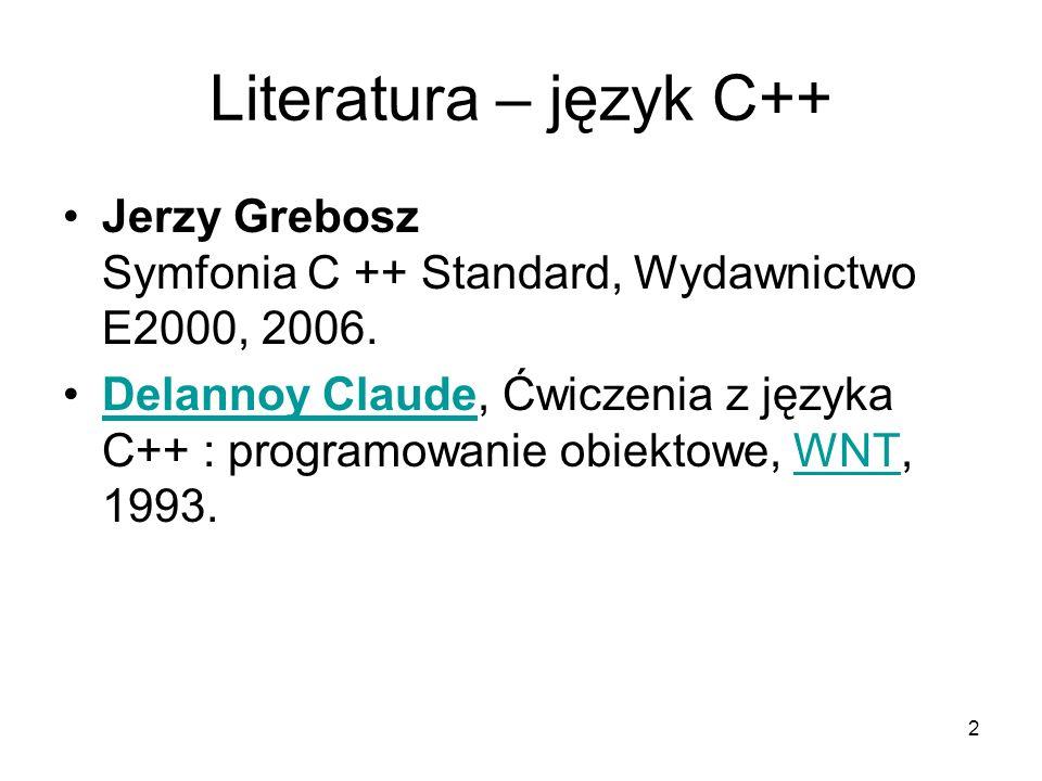 2 Literatura – język C++ Jerzy Grebosz Symfonia C ++ Standard, Wydawnictwo E2000, 2006. Delannoy Claude, Ćwiczenia z języka C++ : programowanie obiekt