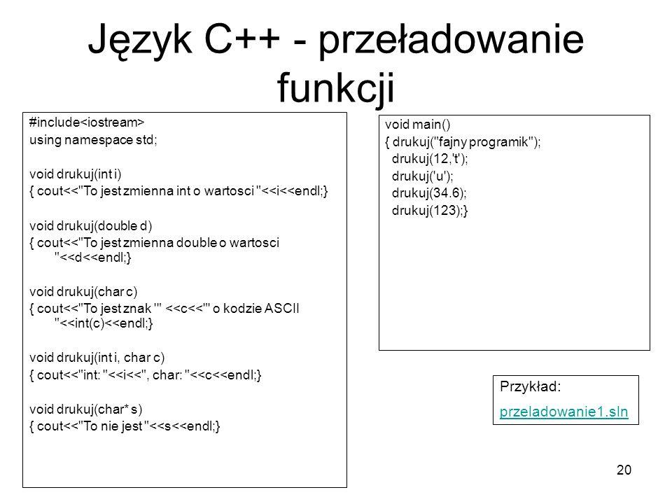 20 Język C++ - przeładowanie funkcji #include using namespace std; void drukuj(int i) { cout<<