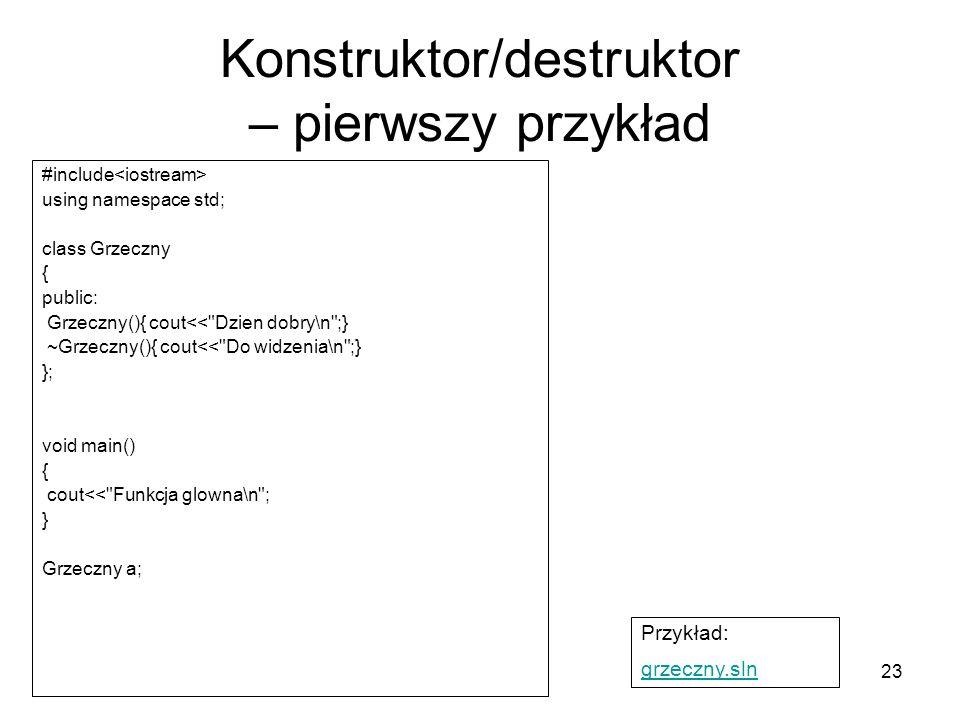 23 Konstruktor/destruktor – pierwszy przykład #include using namespace std; class Grzeczny { public: Grzeczny(){ cout<<