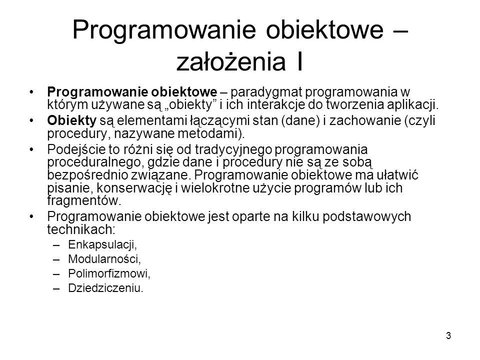 3 Programowanie obiektowe – założenia I Programowanie obiektowe – paradygmat programowania w którym używane są obiekty i ich interakcje do tworzenia a