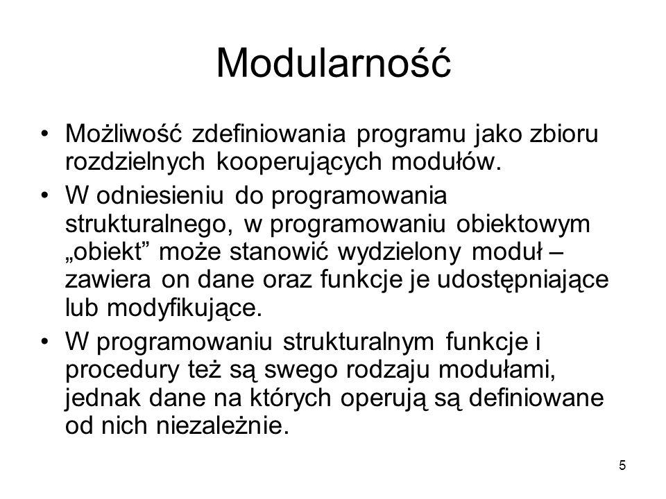 5 Modularność Możliwość zdefiniowania programu jako zbioru rozdzielnych kooperujących modułów. W odniesieniu do programowania strukturalnego, w progra