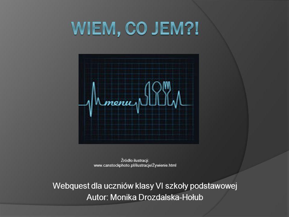 Webquest dla uczniów klasy VI szkoły podstawowej Autor: Monika Drozdalska-Hołub Źródło ilustracji: www.canstockphoto.pl/ilustracje/Żywienie.html