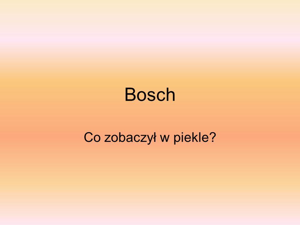 Bosch Co zobaczył w piekle?