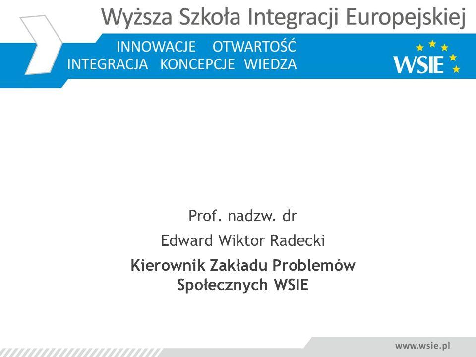Prof. nadzw. dr Edward Wiktor Radecki Kierownik Zakładu Problemów Społecznych WSIE