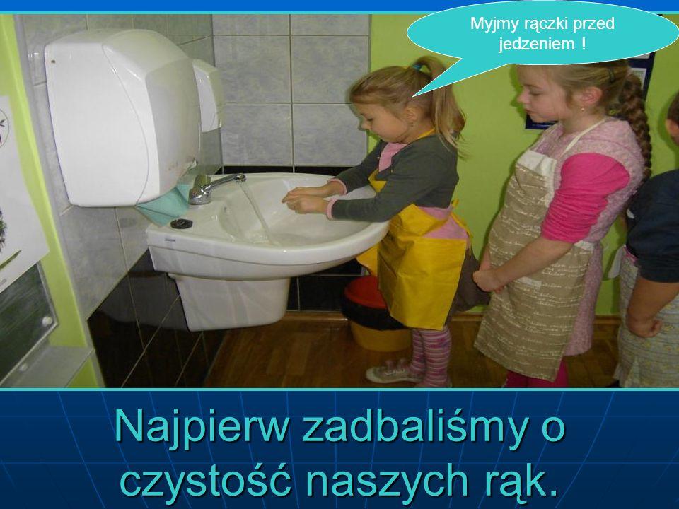 Myjmy rączki przed jedzeniem ! Najpierw zadbaliśmy o czystość naszych rąk.