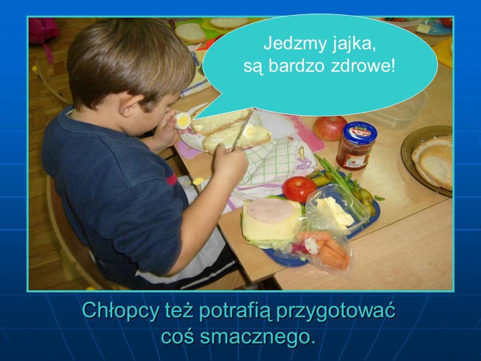 Jedzmy jajka, są bardzo zdrowe! Chłopcy też potrafią przygotować coś smacznego.