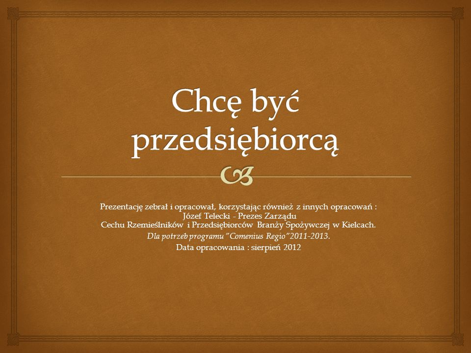 Prezentację zebrał i opracował, korzystając również z innych opracowań : Józef Telecki - Prezes Zarządu Cechu Rzemieślników i Przedsiębiorców Branży S
