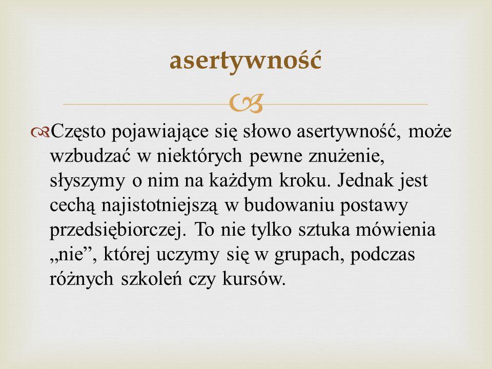 Często pojawiające się słowo asertywność, może wzbudzać w niektórych pewne znużenie, słyszymy o nim na każdym kroku. Jednak jest cechą najistotniejszą