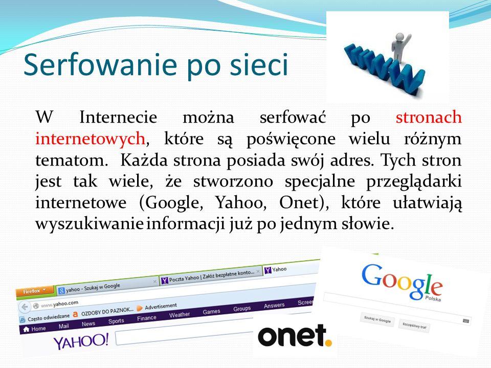 Serfowanie po sieci W Internecie można serfować po stronach internetowych, które są poświęcone wielu różnym tematom.