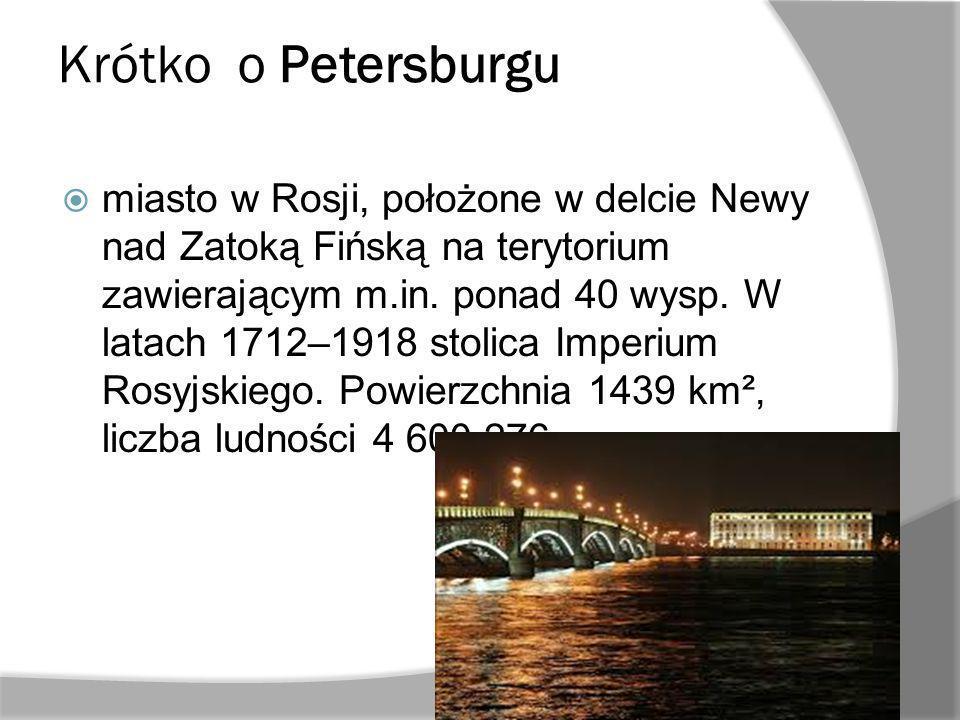 Krótko o Petersburgu miasto w Rosji, położone w delcie Newy nad Zatoką Fińską na terytorium zawierającym m.in. ponad 40 wysp. W latach 1712–1918 stoli