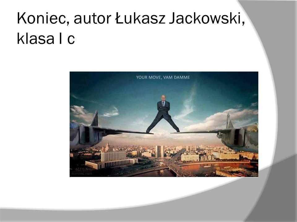 Koniec, autor Łukasz Jackowski, klasa I c