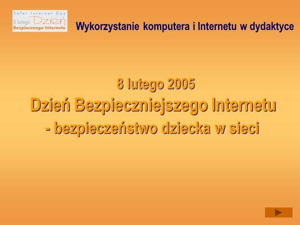 Dzień Bezpieczniejszego Internetu Wykorzystanie komputera i Internetu w dydaktyce - bezpieczeństwo dziecka w sieci - bezpieczeństwo dziecka w sieci 8 lutego 2005 8 lutego 2005