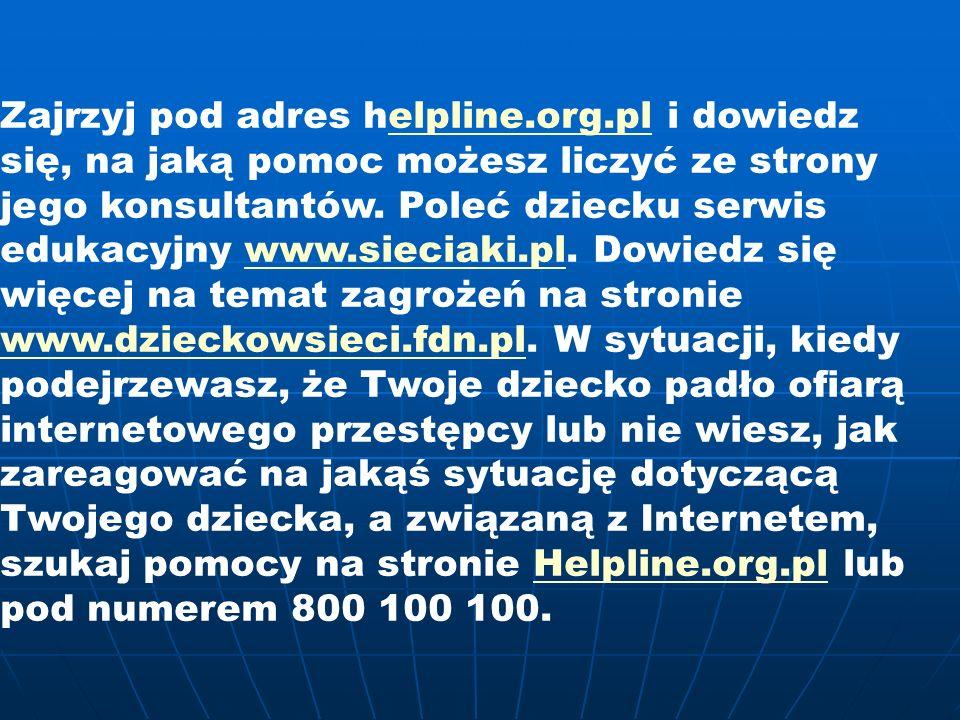 Zajrzyj pod adres helpline.org.pl i dowiedz się, na jaką pomoc możesz liczyć ze strony jego konsultantów.