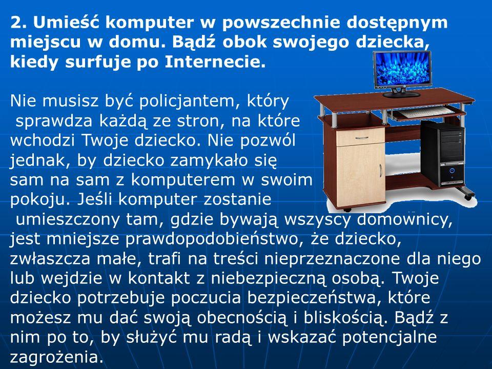 2.Umieść komputer w powszechnie dostępnym miejscu w domu.