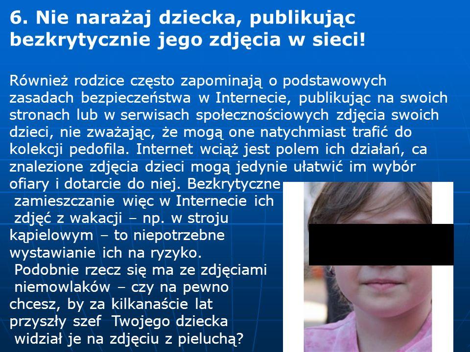6.Nie narażaj dziecka, publikując bezkrytycznie jego zdjęcia w sieci.