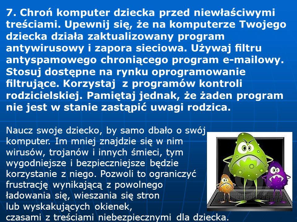 7.Chroń komputer dziecka przed niewłaściwymi treściami.