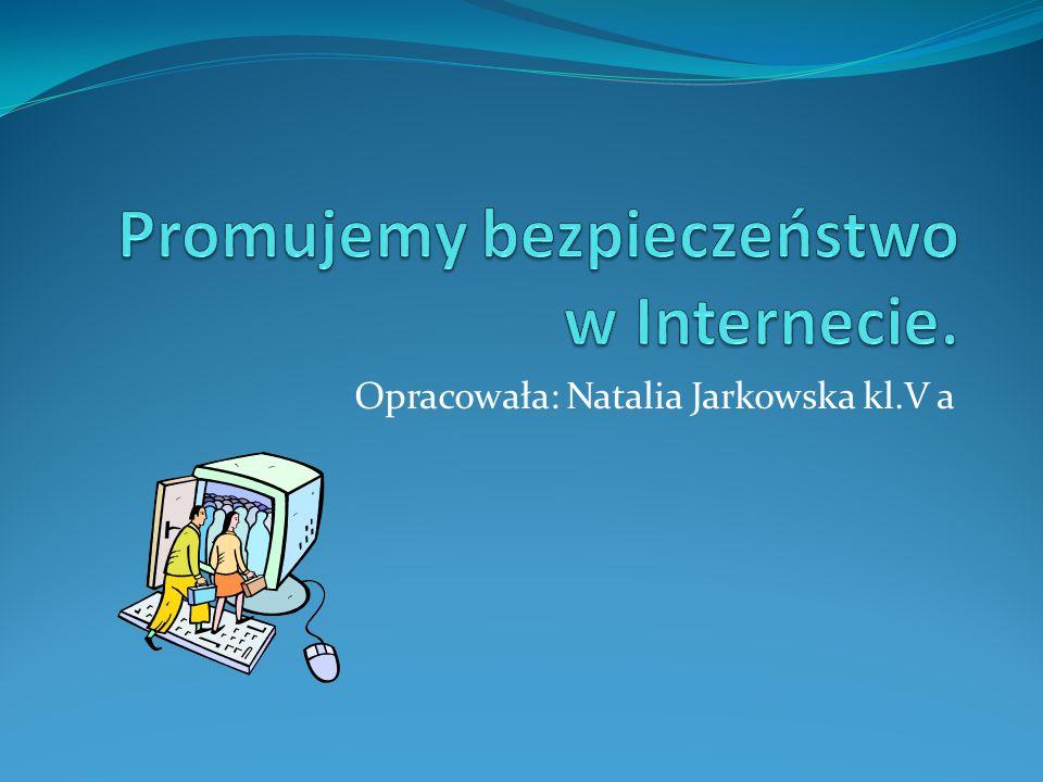 Opracowała: Natalia Jarkowska kl.V a