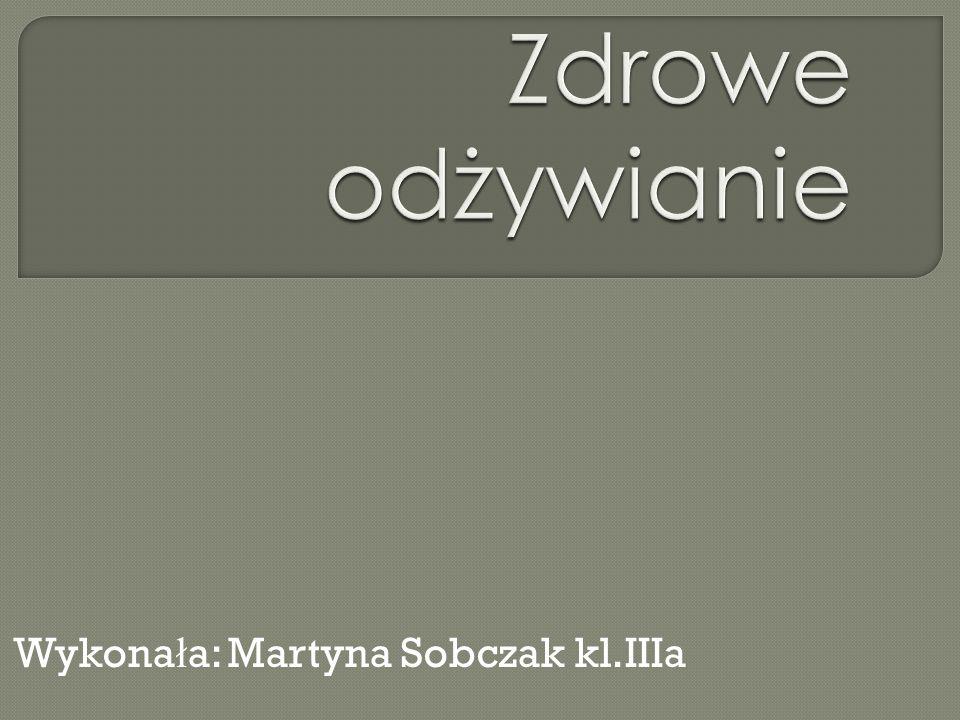 Wykona ł a: Martyna Sobczak kl.IIIa