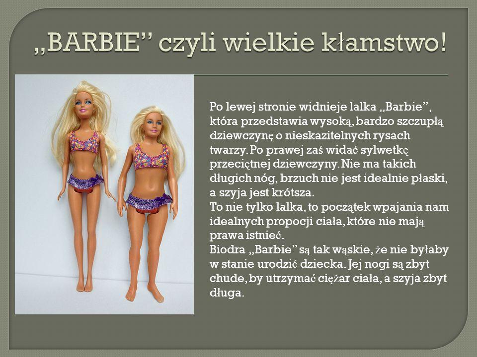 Po lewej stronie widnieje lalka Barbie, która przedstawia wysok ą, bardzo szczup łą dziewczyn ę o nieskazitelnych rysach twarzy. Po prawej za ś wida ć