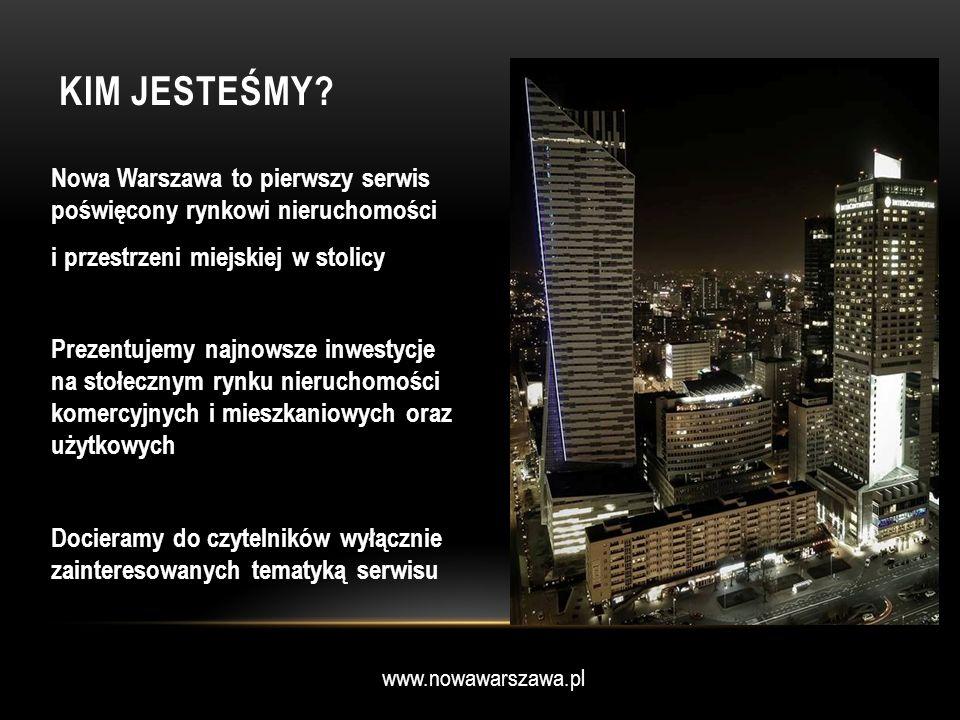 www.nowawarszawa.pl KIM JESTEŚMY? Nowa Warszawa to pierwszy serwis poświęcony rynkowi nieruchomości i przestrzeni miejskiej w stolicy Prezentujemy naj