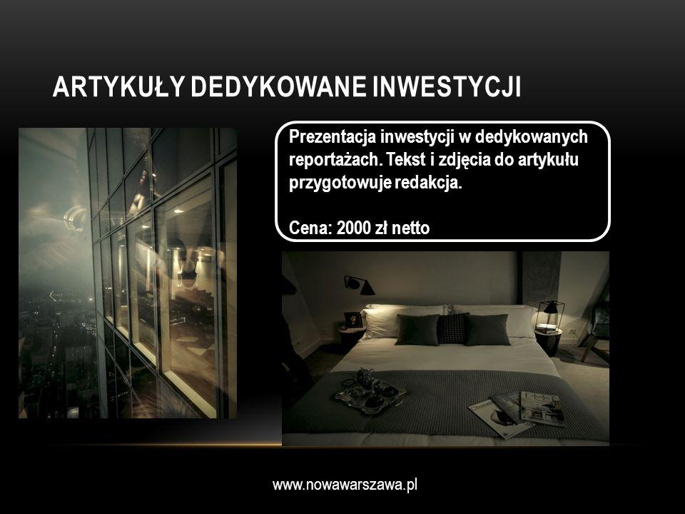 www.nowawarszawa.pl ARTYKUŁY DEDYKOWANE INWESTYCJI Prezentacja inwestycji w dedykowanych reportażach. Tekst i zdjęcia do artykułu przygotowuje redakcj